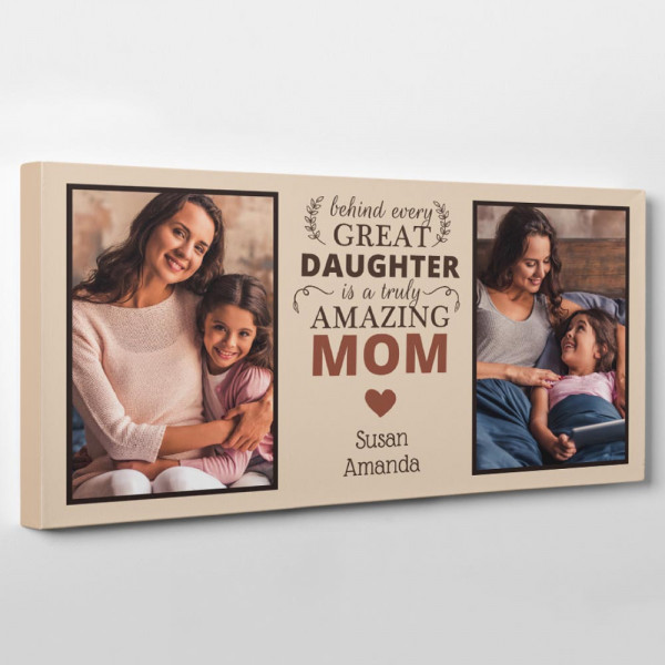 Behind Every Great Daughter is a Truly Amazing Mom Custom Photo Canvas