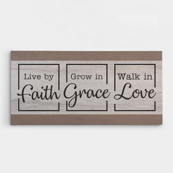 Live By Faith - Grow In Grace - Walk In Love religious wall art canvas sign