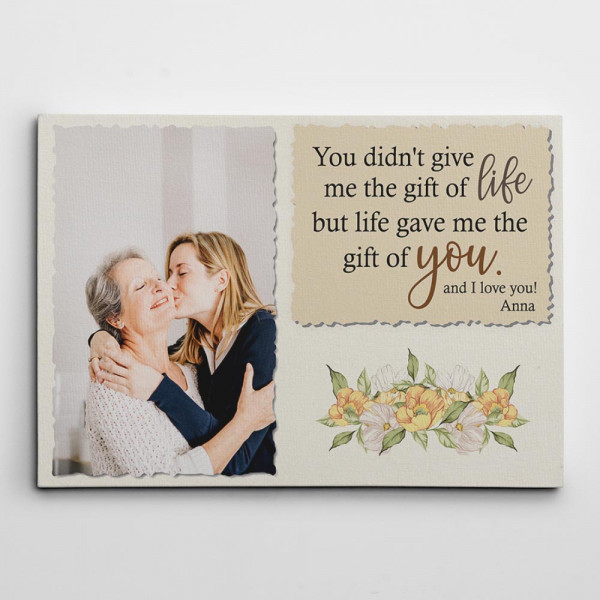 You Didn't Give Me The Gift of Life Canvas Print - You didn't give me the gift of life, but life gave me the gift of you.