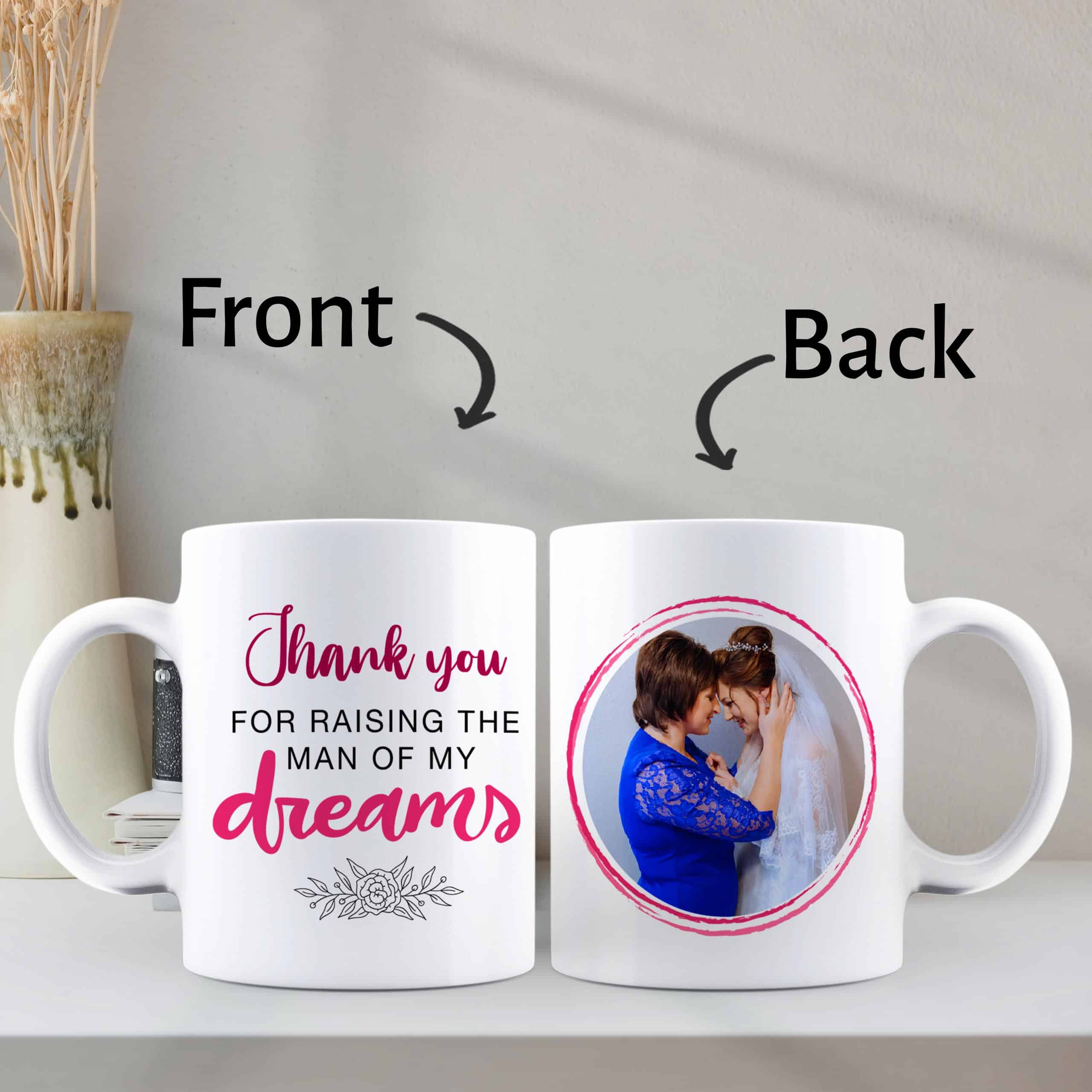 Thank You For Raising The Man Of My Dreams - Photo Mug For Mother Of The Groom
