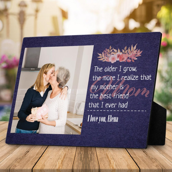 The Older I Grow the More I Realize that My Mother custom photo plaque
