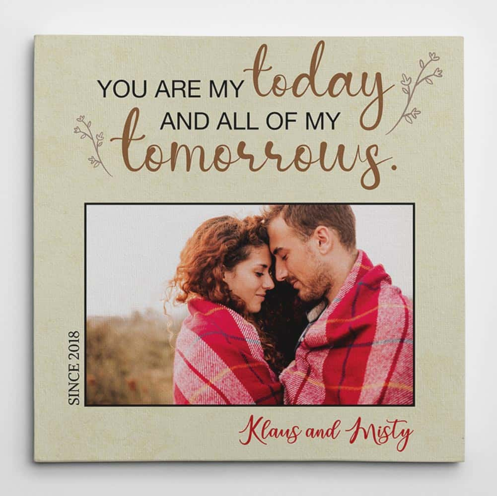 "A Custom Photo Canvas with the quote ""You Are My Today And All Of My Tomorrows"""