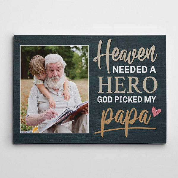 heaven needed a hero, god picked my papa photo canvas - memorial gift for grandpa