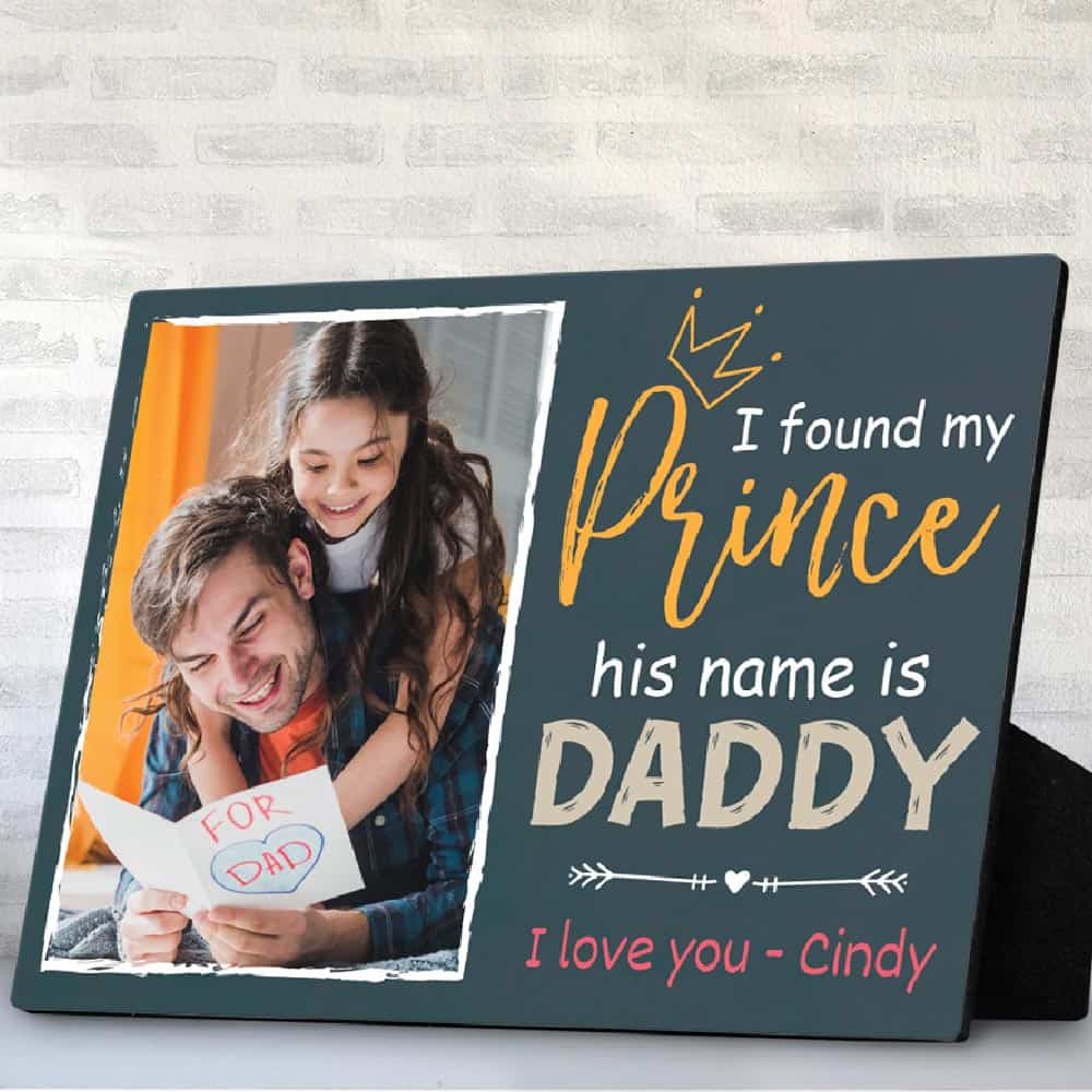 I Found My Prince His Name Is Daddy - Desktop Photo Plaque