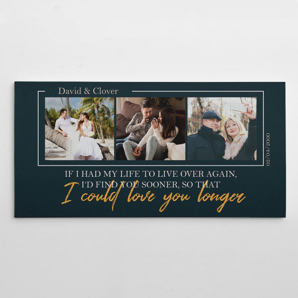 If I Had My Life To Live Over Again, I'd Find You Sooner So That I Could Love You Longer - Photo Canvas Print
