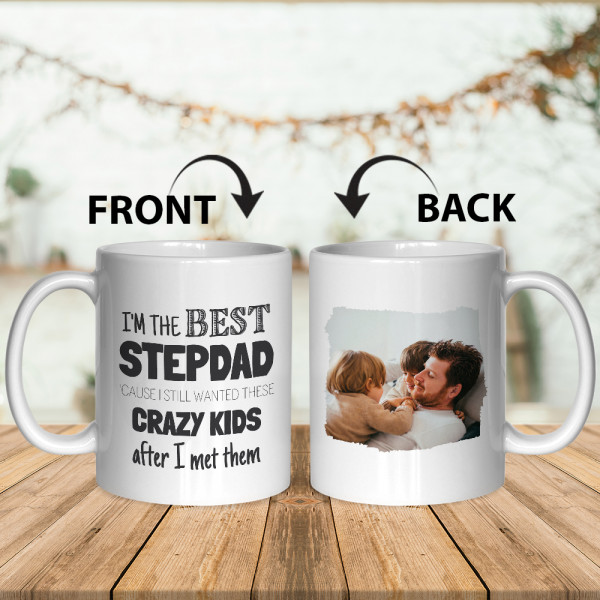 I'm The Best Stepdad Cause I Still Wanted These Crazy Kids After I Met Them Custom Photo Mug