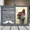 Any Man Can Be A Father But It Takes Someone Special To Be A Dad - Desktop Photo Plaque