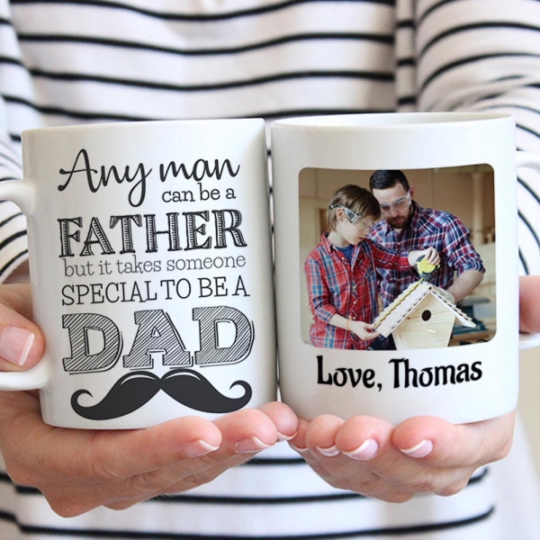 Any Man Can Be A Father But It Takes Someone Special To Be A Dad - Photo Mug