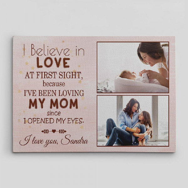 a photo canvas print with the quote: I Believe In Love At First Sight Because I Have Been Loving My Mom Since I Opened My Eyes