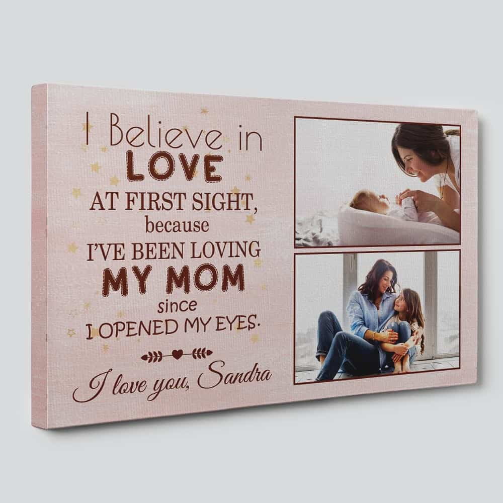 side view of a photo canvas print with the quote: I Believe In Love At First Sight Because I Have Been Loving My Mom Since I Opened My Eyes