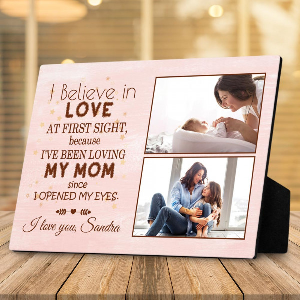 a desktop photo plaque with the quote I Believe In Love At First Sight Because I Have Been Loving My Mom Since I Opened My Eyes