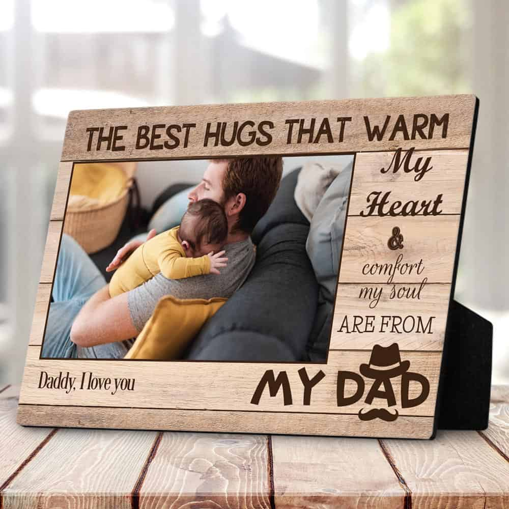 """""""The Best Hugs Are From My Dad"""" custom photo plaque - father's day gift for dad"""