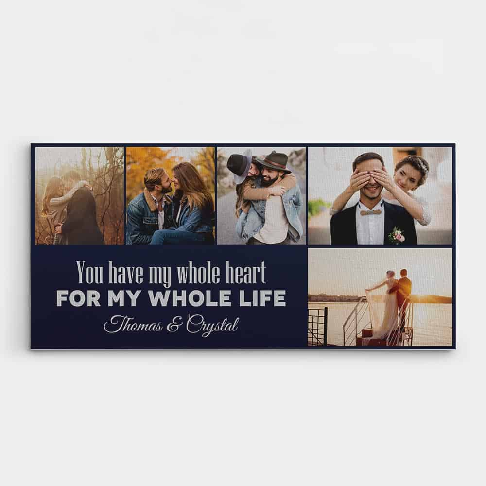 You Have My Whole Heart For My Whole Life - Photo Collage Canvas Print