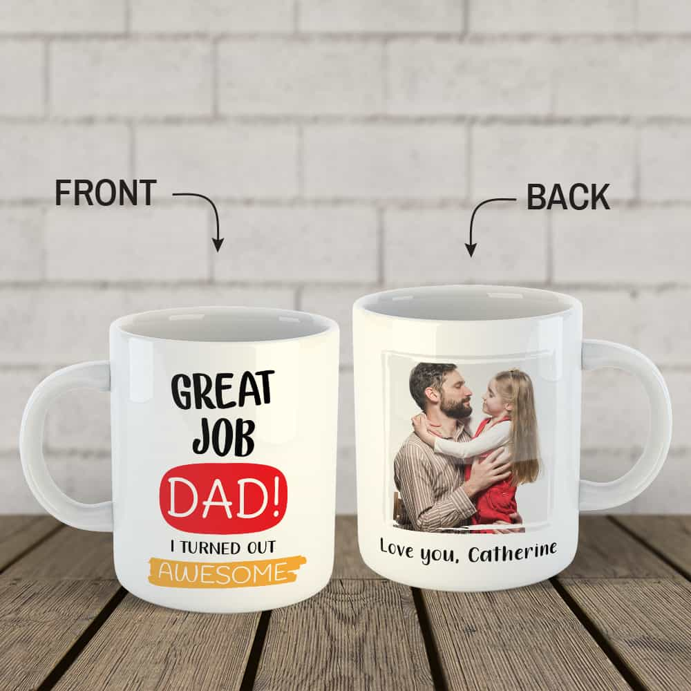 Great Job Dad I Turned Out Awesome Custom Photo Mug Funny