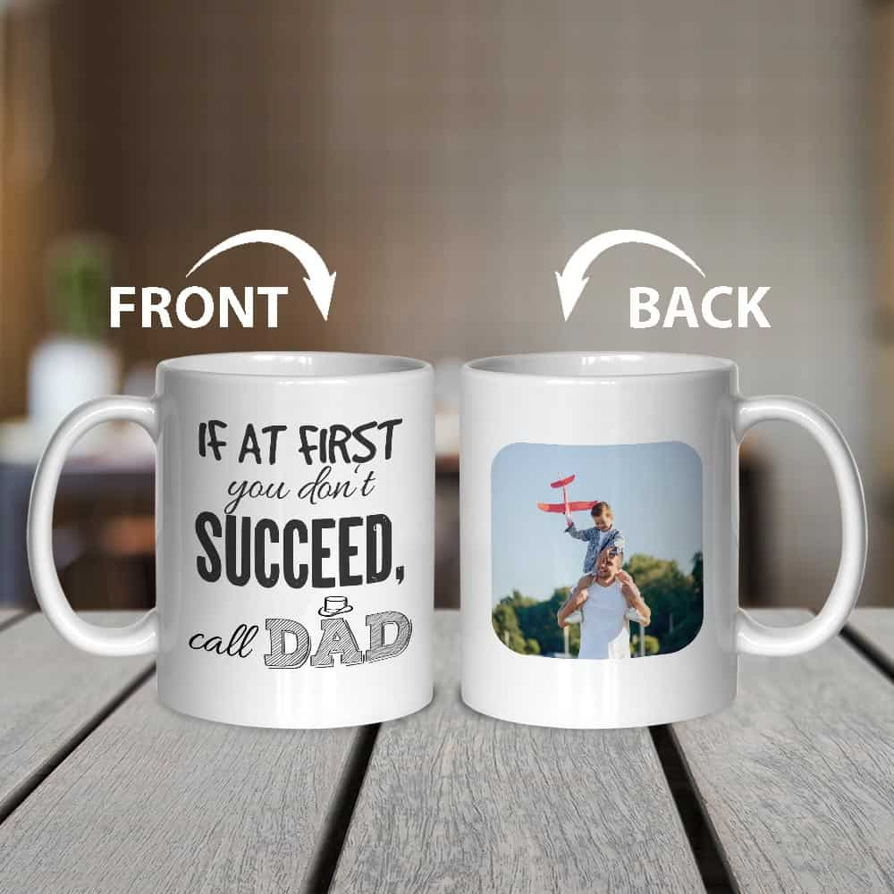 If At First You Don't Succeed Call Dad Custom Photo Mug