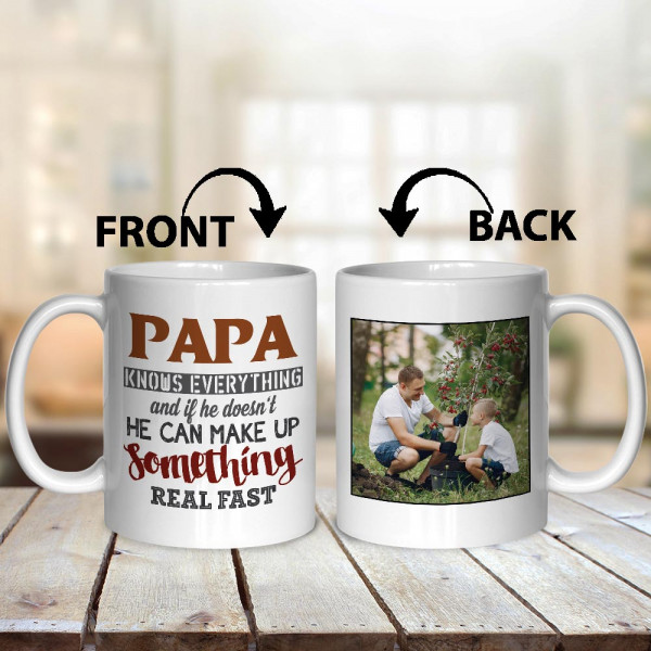 Papa Knows Everything And If He Does Not He Can Make Up Something Real Fast Custom Photo Mug