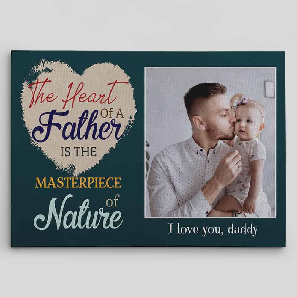 The Heart Of A Father Is The Masterpiece Of Nature Custom Photo Canvas - Design B