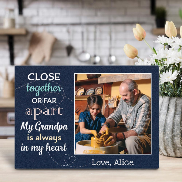 Close Together Or Far Apart My Grandpa Is Always In My Heart - Desktop Photo Plaque