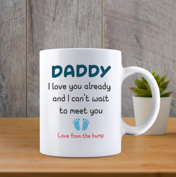 Daddy I Love You Already And I Can't Wait To Meet You - Mug