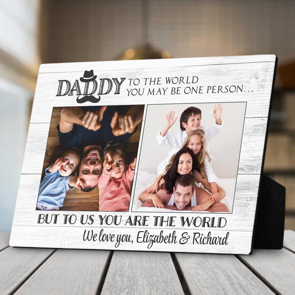 desktop photo plaque with quote: daddy to the world you may be one person, but to us you are the world - dr.seuss