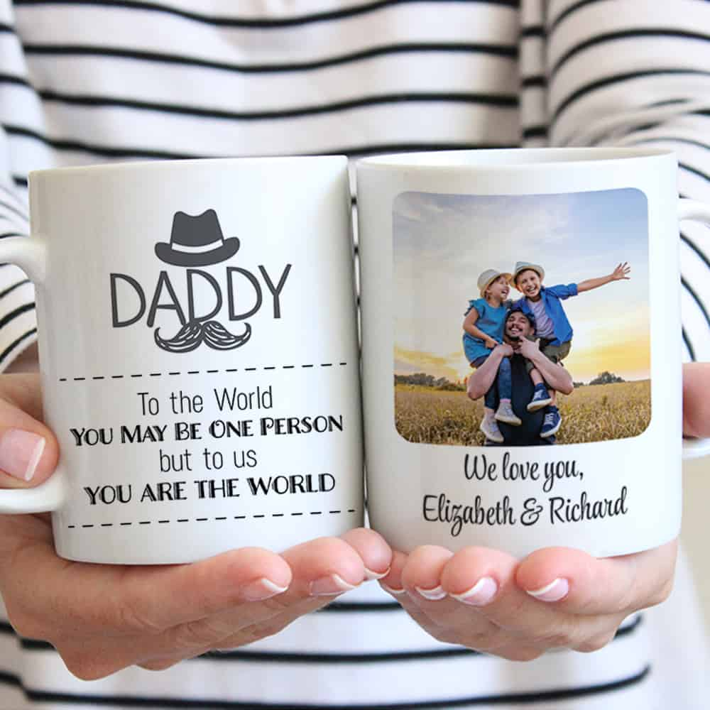 Daddy To The World You May Be One Person But To Us You Are The World - Custom Photo Mug