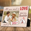 all you need is love and a dog custom photo plaque - gift for dog lover