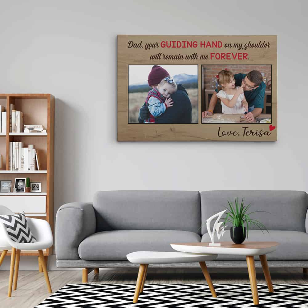 a photo canvas print with the saying 'Dad Your Guiding Hand On My Shoulder Will Remain With Me Forever'