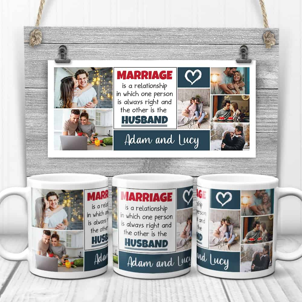 a photo collage mug with a funny quote Marriage is a relationship in which one person is always right, and the other is the husband