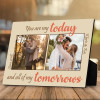 You Are My Today And All Of My Tomorrows Custom Photo Desktop Plaque