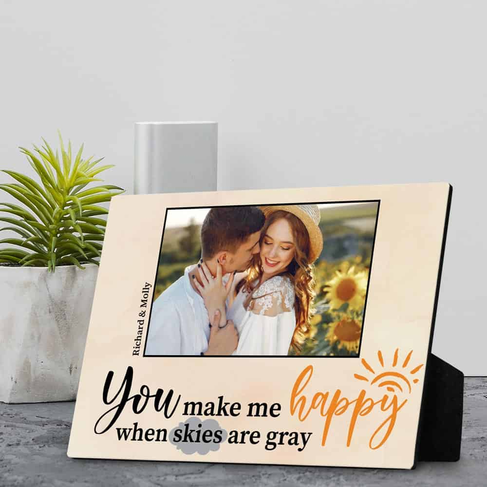 A Desktop Photo Plaque With Lyrics You Make Me Happy When Skies Are Gray