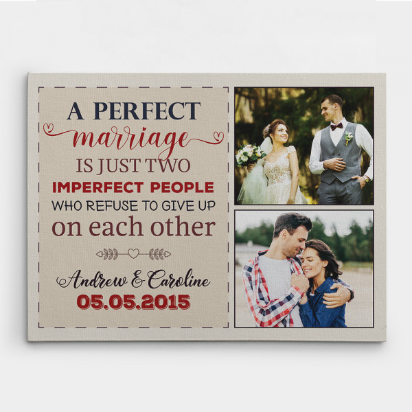A Custom Photo Canvas Print With A Quote About Marriage: A Perfect Marriage Is Just Two Imperfect People Who Refuse To Give Up On Each Other