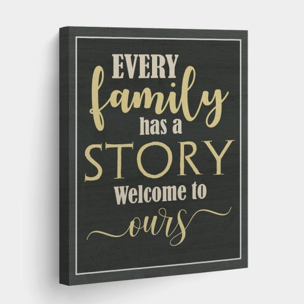 a canvas print with the quote Every Family Has A Story Welcome To Ours