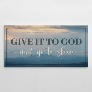 a canvas print with a religious quote give it to god and go to sleep