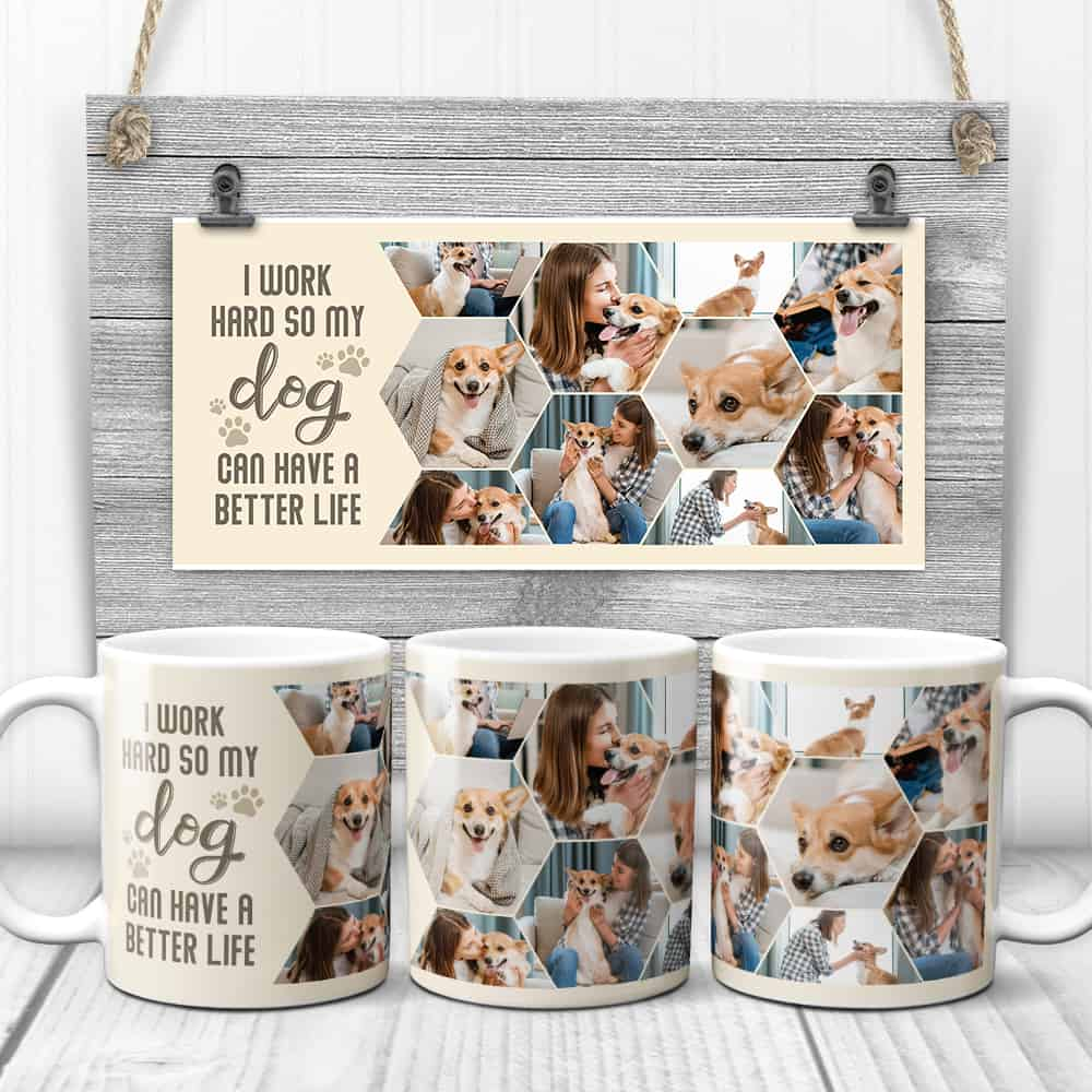 I Work Hard So My Dog Can Have A Better Life Custom Photo Collage Mug