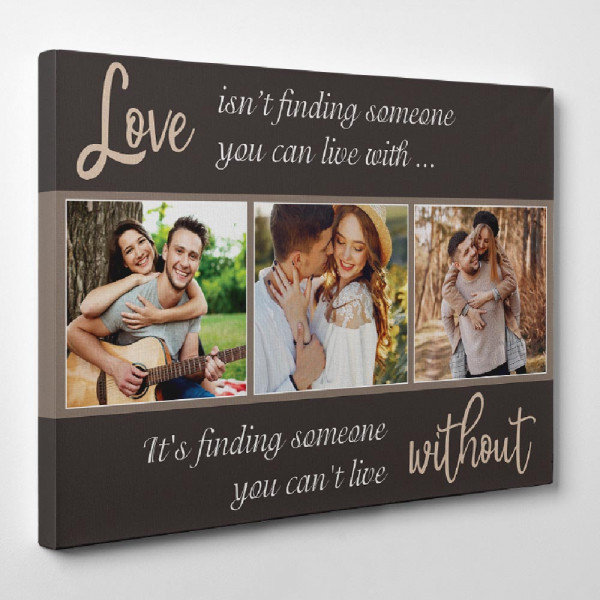 A photo canvas print with the saying Love isn't finding someone you can live with. It's finding someone you can't live without.