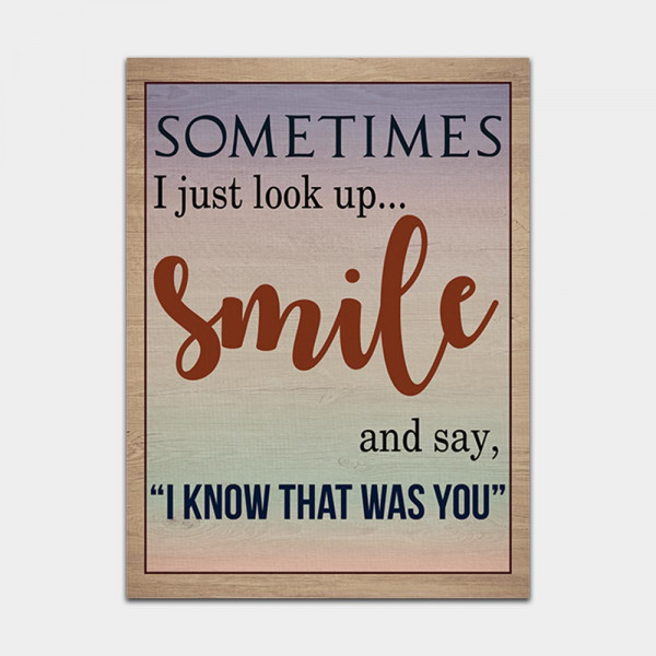 a canvas print with the saying Sometimes I just look up, smile, and say I know that was you\