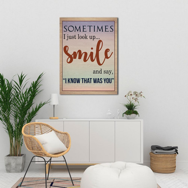 a canvas print with the saying Sometimes I just look up, smile, and say I know that was you