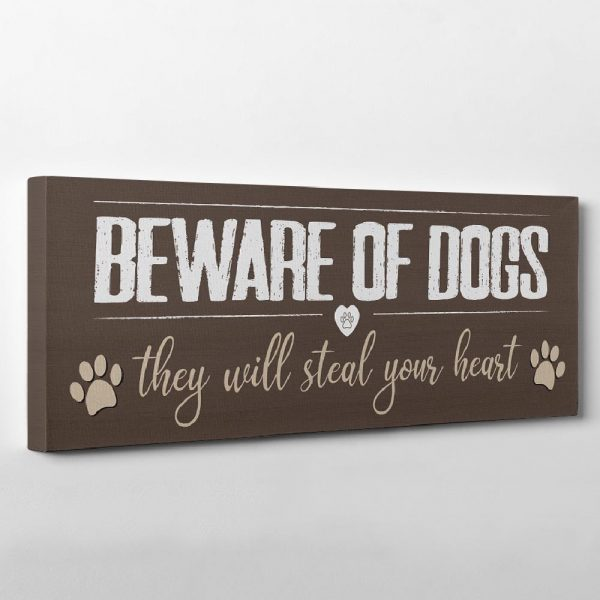 Beware Of Dogs They Will Steal Your Heart
