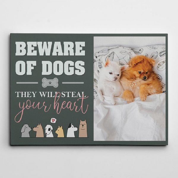 beware of dogs they will steal your heart photo canvas print - gift for dog lovers