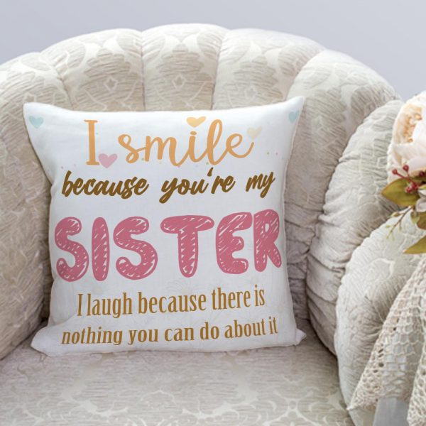I smile because you're my sister pillow
