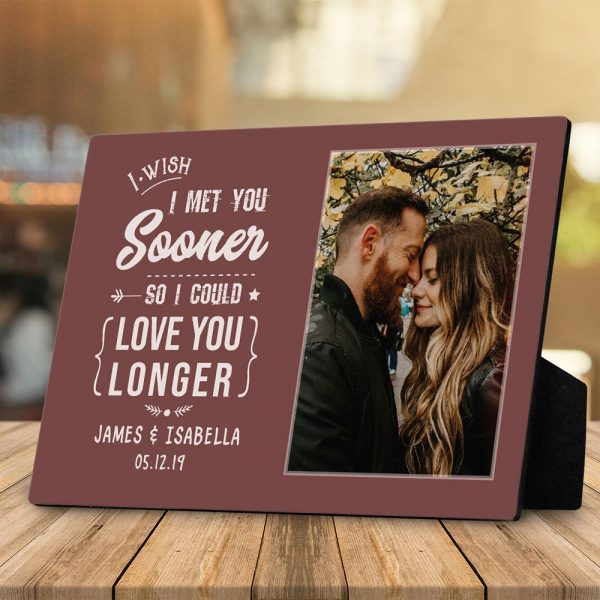 a desktop photo plaque with a love quote I Wish I Met You Sooner So I Could Love You Longer