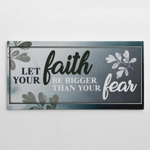 Let Your Faith Be Bigger Than Your Fear motivational wall art canvas sign