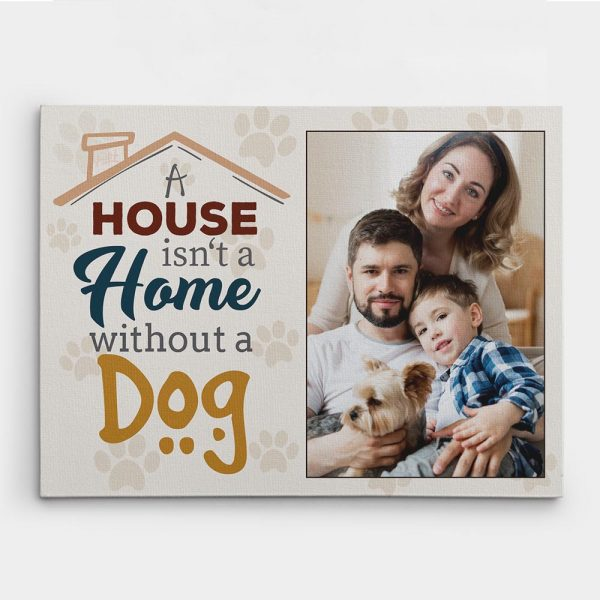 A House Is Not A Home Without A Dog Custom Photo Canvas Print