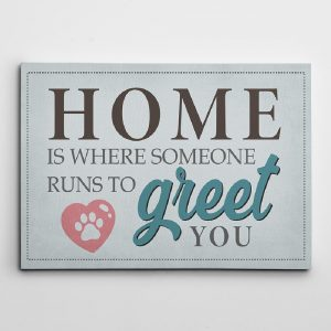 Home Is Where Someone Runs To Greet You Canvas Print