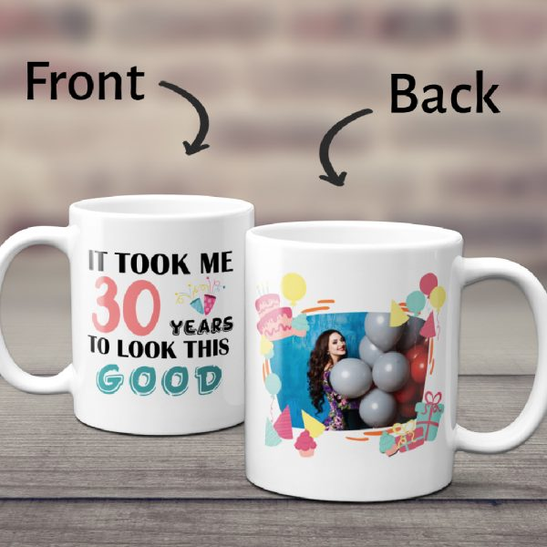 a happy birthday photo mug with the funny saying It Took Me Years To Look This Good