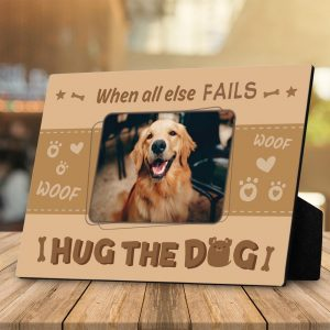 When all else fails, hug the dog custom desktop plaque