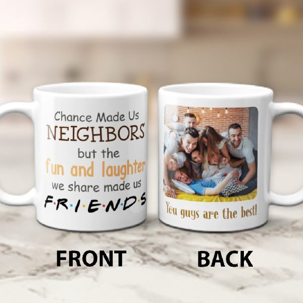 Chance Made Us Neighbors But The Fun And Laughter We Share Made Us Friends Custom Photo Mug