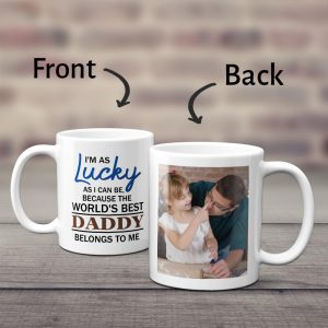 I'm As Lucky As I Can Be: I'm as lucky as I can be because the world's best daddy belongs to me custom photo mug 2