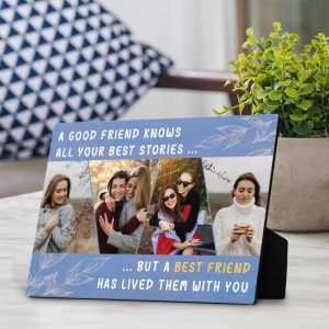 A good friend knows all your best stories, but a best friend has lived them with you photo plaque