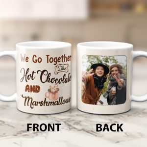 We go together like hot chocolate and marshmallows photo mug - gift for best friend